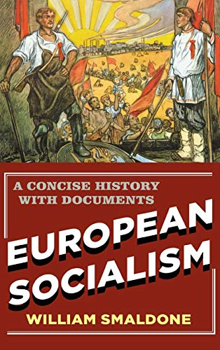 European Socialism: A Concise History with Documents: William Smaldone