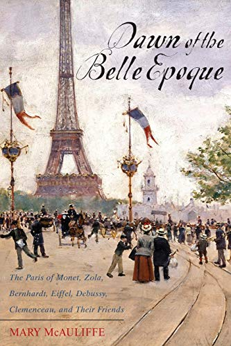 9781442209275: Dawn of the Belle Epoque: The Paris of Monet, Zola, Bernhardt, Eiffel, Debussy, Clemenceau, and Their Friends