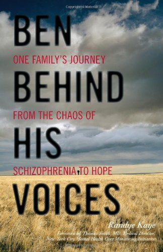 Ben Behind His Voices: One Family's Journey From The Chaos Of Schizophrenia To Hope (FINE COPY OF...