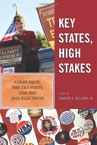9781442210950: Key States, High Stakes: Sarah Palin, the Tea Party, and the 2010 Elections