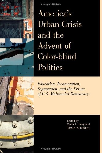 9781442210998: America's Urban Crisis and the Advent of Color-Blind Politics: Education, Incarceration, Segregation, and the Future of the U.S. Multiracial Democracy