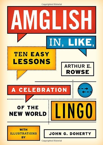 Amglish, in Like, Ten Easy Lessons: A Celebration of the New World Lingo: Rowse, Arthur E.