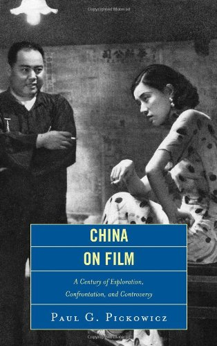 China on Film: A Century of Exploration, Confrontation, and Controversy: Paul G. Pickowicz