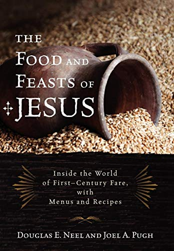 9781442212909: The Food and Feasts of Jesus: Inside the World of First-Century Fare, with Menus and Recipes (Religion in the Modern World)