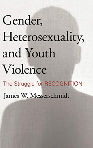 9781442213708: Gender, Heterosexuality, and Youth Violence: The Struggle for Recognition
