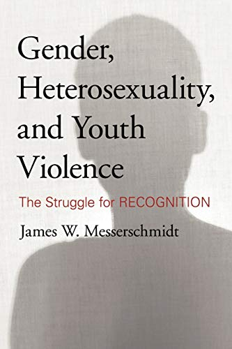 9781442213715: Gender, Heterosexuality, and Youth Violence: The Struggle for Recognition