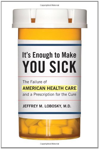 9781442214620: It's Enough to Make You Sick: The Failure of American Health Care and a Prescription for the Cure