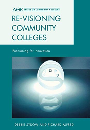 9781442214866: Re-visioning Community Colleges: Positioning for Innovation (ACE Series on Community Colleges)