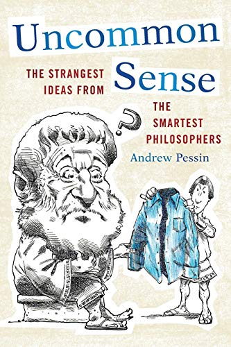9781442216099: Uncommon Sense: The Strangest Ideas from the Smartest Philosophers