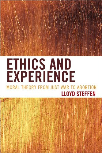 Ethics and Experience: Moral Theory from Just War to Abortion (Hardback): Lloyd Steffen