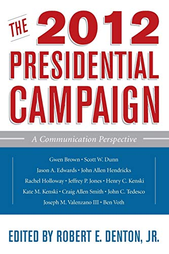 The 2012 Presidential Campaign: A Communication Perspective: Kenski, Henry C.,