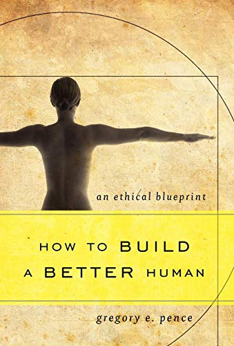 9781442217621: How to Build a Better Human: An Ethical Blueprint