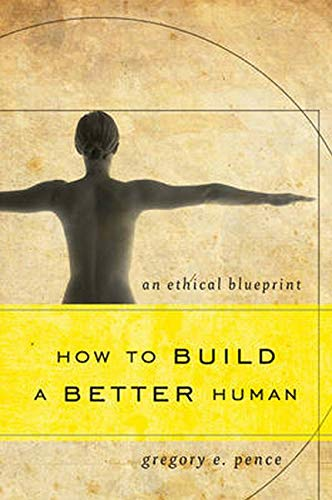 9781442217638: How to Build a Better Human: An Ethical Blueprint