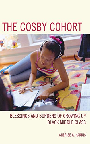 9781442217652: The Cosby Cohort: Blessings and Burdens of Growing Up Black Middle Class (Perspectives on a Multiracial America)