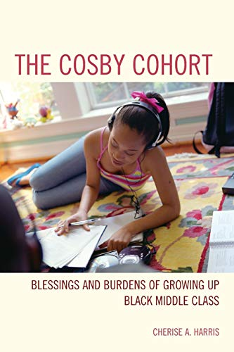 9781442217669: The Cosby Cohort: Blessings and Burdens of Growing Up Black Middle Class (Perspectives on a Multiracial America)