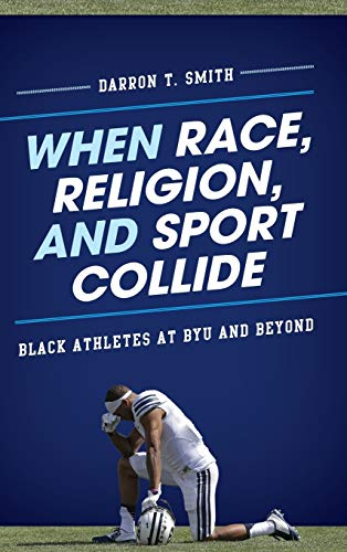 When Race, Religion, and Sport Collide (Hardcover): Darron T. Smith