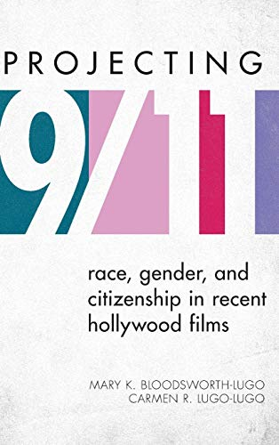 9781442218260: Projecting 9/11: Race, Gender, and Citizenship in Recent Hollywood Films (Perspectives on a Multiracial America)