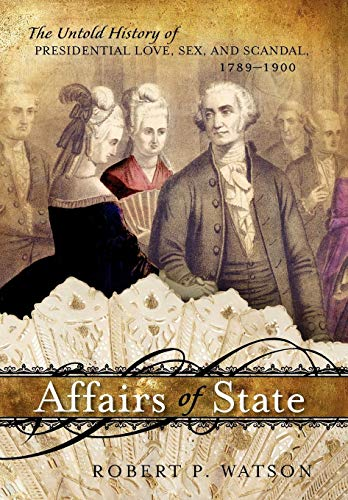 9781442218345: Affairs of State: The Untold History of Presidential Love, Sex, and Scandal, 1789--1900