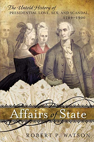 9781442218352: Affairs of State: The Untold History of Presidential Love, Sex, and Scandal, 1789--1900