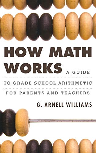 9781442218741: How Math Works: A Guide to Grade School Arithmetic for Parents and Teachers