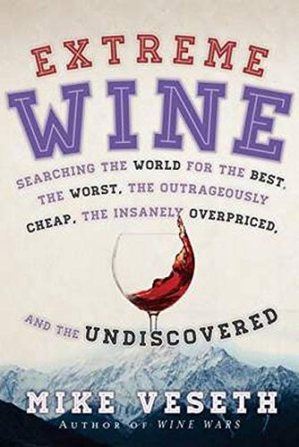 Extreme Wine: Searching the World for the Best, the Worst, the Outrageously Cheap, the Insanely ...