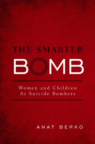 The Smarter Bomb: Women and Children as Suicide Bombers: Berko, Anat