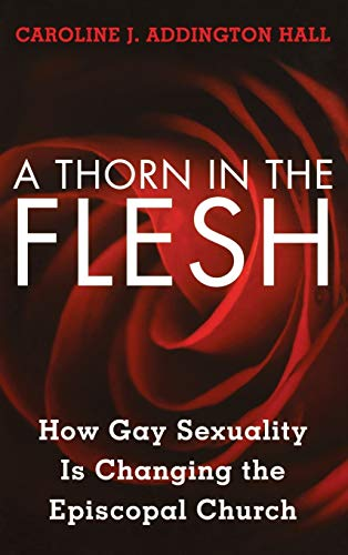 9781442219946: A Thorn in the Flesh: How Gay Sexuality is Changing the Episcopal Church