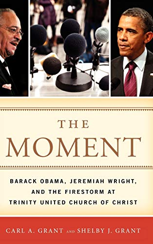 The Moment: Barack Obama, Jeremiah Wright, and the Firestorm at Trinity United Church of Christ: ...