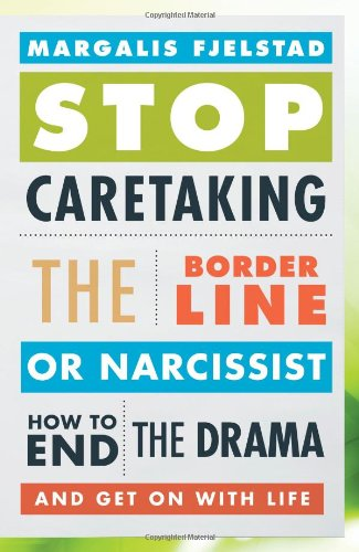 9781442220188: Stop Caretaking the Borderline or Narcissist: How to End the Drama and Get on With Life