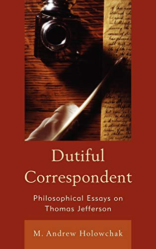 9781442220423: Dutiful Correspondent: Philosophical Essays on Thomas Jefferson