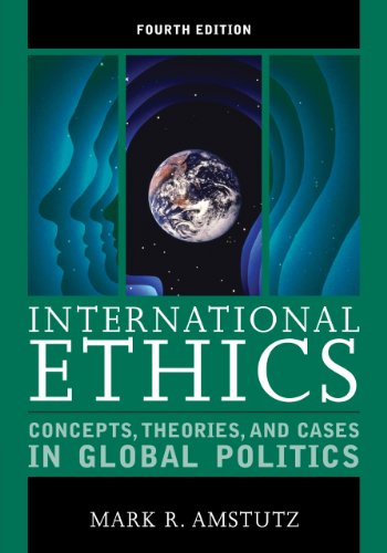 International Ethics: Concepts, Theories, and Cases in: Amstutz, Mark R.