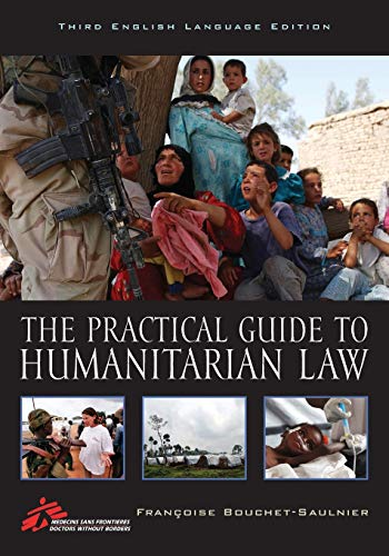 The Practical Guide to Humanitarian Law: Bouchet-Saulnier, Fran�oise