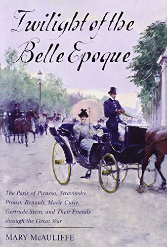 Twilight of the Belle Epoque: The Paris of Picasso, Stravinsky, Proust, Renault, Marie Curie, Ger...
