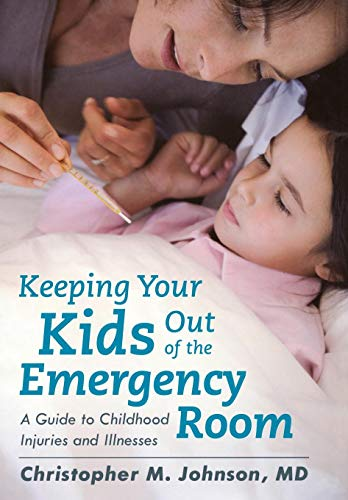 9781442221826: Keeping Your Kids Out of the Emergency Room: A Guide to Childhood Injuries and Illnesses