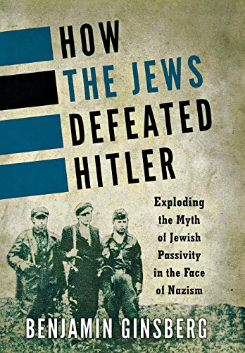 9781442222380: How the Jews Defeated Hitler: Exploding the Myth of Jewish Passivity in the Face of Nazism