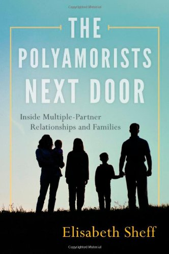 9781442222953: The Polyamorists Next Door: Inside Multiple-Partner Relationships and Families