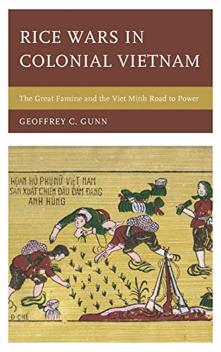 9781442223028: Rice Wars in Colonial Vietnam: The Great Famine and the Viet Minh Road to Power