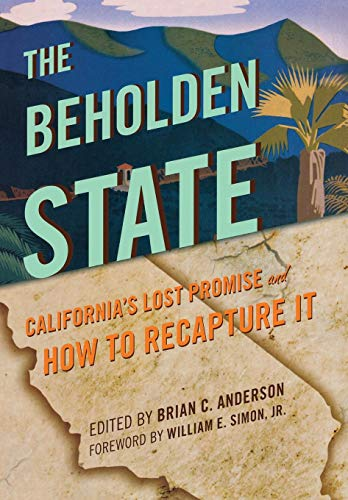 The Beholden State: California's Lost Promise and: Brian C. Anderson
