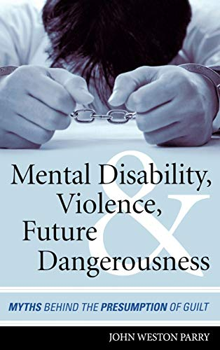 9781442224049: Mental Disability, Violence, and Future Dangerousness: Myths Behind the Presumption of Guilt