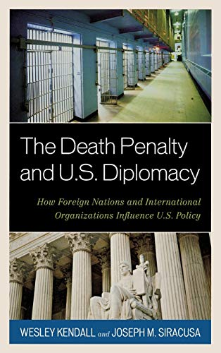 9781442224346: The Death Penalty and U.S. Diplomacy: How Foreign Nations and International Organizations Influence U.S. Policy