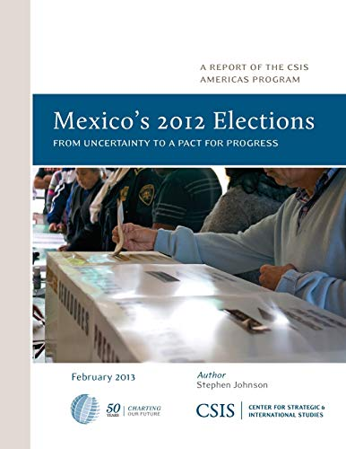 Mexico's 2012 Elections: From Uncertainty to a Pact for Progress (CSIS Reports) (1442224533) by Stephen Johnson