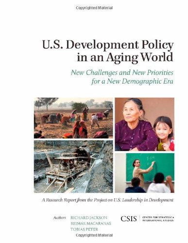 U.S. Development Policy in an Aging World: New Challenges and New Priorities for a New Demographic Era (CSIS Reports) (9781442224933) by Richard Jackson Director National Centre for Peace and Conflict Studies University of Otago New Zealand; Reimar Macaranas; Tobias Peter