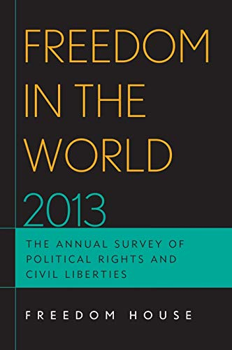 Freedom in the World 2013: The Annual Survey of Political Rights and Civil Liberties: House, ...