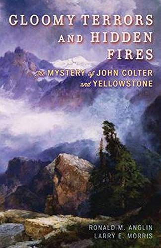 9781442226005: Gloomy Terrors and Hidden Fires: The Mystery of John Colter and Yellowstone