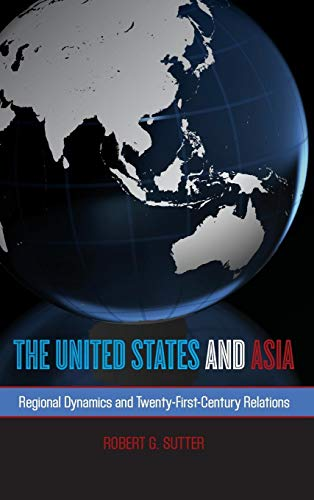 9781442226326: The United States and Asia: Regional Dynamics and Twenty-First-Century Relations (Asia in World Politics)