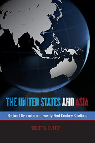 9781442226333: The United States and Asia: Regional Dynamics and Twenty-First-Century Relations (Asia in World Politics)