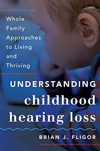 9781442226661: Understanding Childhood Hearing Loss: Whole Family Approaches to Living and Thriving (Whole Family Approaches to Childhood Illnesses and Disorders)