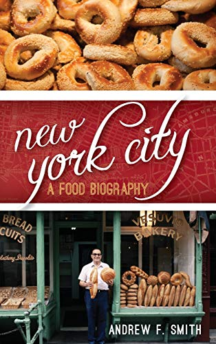 New York City: A Food Biography (Hardcover): Andrew F. Smith