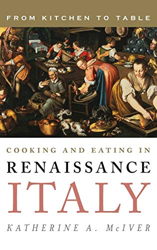 9781442227187: Cooking and Eating in Renaissance Italy: From Kitchen to Table (Rowman & Littlefield Studies in Food and Gastronomy)