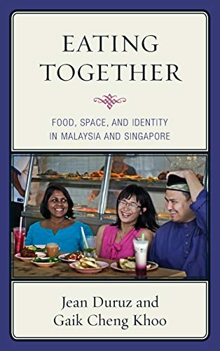 Eating Together: Food, Space, and Identity in Malaysia and Singapore (Rowman & Littlefield ...
